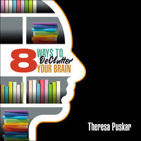 8 Ways to Declutter Your Brain - Theresa Puskar