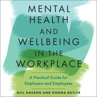 Mental Health and Wellbeing in the Workplace: A Practical Guide for Employers and Employees - Gill Hasson, Donna Butler