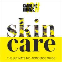 Skincare: The ultimate no-nonsense guide - Caroline Hirons
