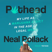 Pothead: My Life as a Marijuana Addict in the Age of Legal Weed - Neal Pollack