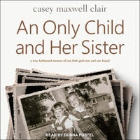 An Only Child and Her Sister: A Memoir - Casey Maxwell Clair