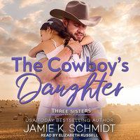 The Cowboy's Daughter - Jamie K. Schmidt