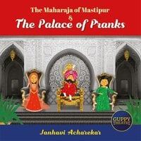 The Maharaja of Mastipur & The Palace of Pranks - Janhavi Acharekar