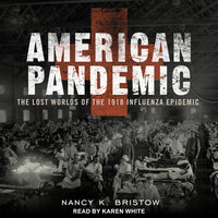 American Pandemic: The Lost Worlds Of The 1918 Influenza Epidemic - Nancy Bristow