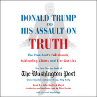 Donald Trump and His Assault on Truth: The President's Falsehoods, Misleading Claims and Flat-Out Lies - The Washington Post Fact Checker Staff