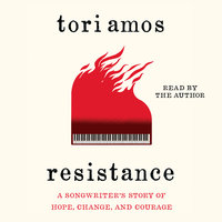Resistance: A Songwriter's Story of Hope, Change, and Courage - Tori Amos