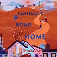 Santiago's Road Home - Alexandra Diaz