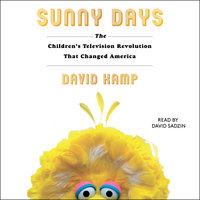 Sunny Days: The Children's Television Revolution That Changed America - David Kamp