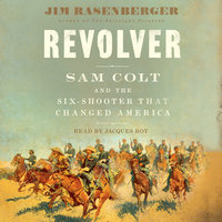 Revolver: Sam Colt and the Six-Shooter that Changed America - Jim Rasenberger