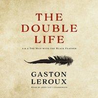 The Double Life - Gaston Leroux