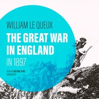 The Great War in England in 1897 - William Le Queux