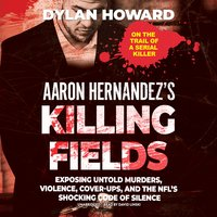 Aaron Hernandez's Killing Fields - Dylan Howard