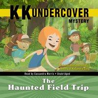 KK Undercover Mystery: The Haunted Field Trip - Nicholas Sheridan Stanton