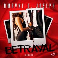 Betrayal - Dwayne S. Joseph