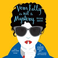 Vera Kelly Is Not a Mystery - Rosalie Knecht