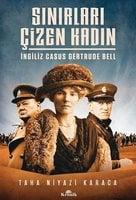 Sınırları Çizen Kadın - İngiliz Casus Gertrude Bell - Taha Niyazi Karaca