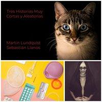 Tres Historias Muy Cortas y Aleatorias - Martin Lundqvist, Sebastian Llanos