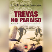 Trevas no Paraíso: Histórias de amor e guerra nos anos de chumbo - Luiz Fernando Emediato