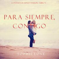Para Siempre, Contigo (La Posada de Sunset Harbor—Libro 3) - Sophie Love