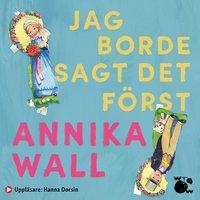 Jag borde sagt det först - Annika Wall
