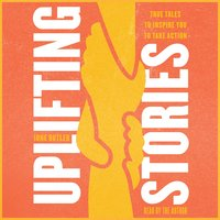Uplifting Stories: True Tales to Inspire You to Take Action - Ione Butler