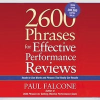 2600 Phrases for Effective Performance Reviews: Ready-to-Use Words and Phrases That Really Get Results - Paul Falcone