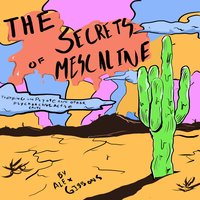 The Secrets Of Mescaline: Tripping On Peyote And Other Psychoactive Cacti - Alex Gibbons