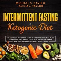 Intermittent Fasting & Ketogenic Diet: The Complete Beginner's Guide to Effective Keto Meal Plans for Women - Michael S. Davis, Alicia J. Taylor