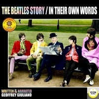 The Beatles Story: In Their Own Words - Geoffrey Giuliano