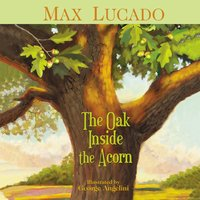 The Oak Inside the Acorn - Max Lucado