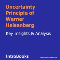 Uncertainty Principle of Werner Heisenberg - Introbooks Team