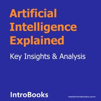 Artificial Intelligence Explained - Introbooks Team