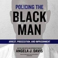 Policing the Black Man - Angela J. Davis