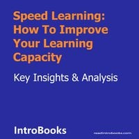 Speed Learning: How To Improve Your Learning Capacity - Introbooks Team