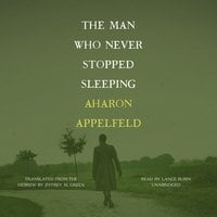 The Man Who Never Stopped Sleeping - Aharon Appelfeld