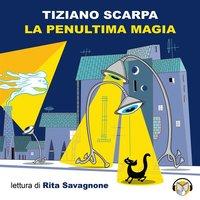 La penultima magia - Tiziano Scarpa