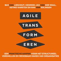 Agile transformeren - Rini van Solingen, Hendrik-Jan van der Waal, Astrid Karsten, Bas van Lieshout