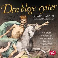 Den blege rytter - de store epidemier der formede Europa 1300-1700 - Klaus Larsen