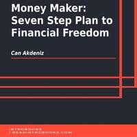 Money Maker: Seven Step Plan to Financial Freedom - Can Akdeniz