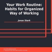 Your Work Routine: Habits for Organized Way of Working - Jonas Stark