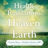 Health Revelations from Heaven and Earth - Stephen T. Sinatra, Tommy Rosa