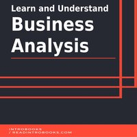 Learn and Understand Business Analysis - Introbooks Team