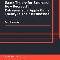 Game Theory for Business: How Successful Entrepreneurs Apply Game Theory in Their Businesses - Can Akdeniz