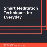 Smart Meditation Techniques for Everyday - Introbooks Team