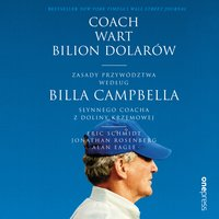 Coach wart bilion dolarów. Zasady przywództwa według Billa Campbella, słynnego coacha z Doliny Krzemowej - Jonathan Rosenberg, Eric Schmidt, Alan Eagle