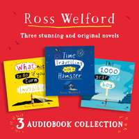 Ross Welford Audio Collection: Time Travelling with a Hamster, What Not to Do If You Turn Invisible, The 1,000 Year Old Boy - Ross Welford