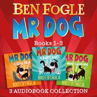 Mr Dog 3-book Audio Collection: Mr Dog and the Rabbit Habit, Mr Dog and the Seal Deal, Mr Dog and a Hedge Called Hog - Steve Cole, Ben Fogle