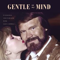 Gentle on My Mind: In Sickness and in Health with Glen Campbell - Kim Campbell