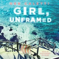 Girl, Unframed - Deb Caletti