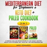 Mediterranean Diet for Beginners + Keto Diet + Paleo Cookbook: 3 Books in 1 - Mike Edwards